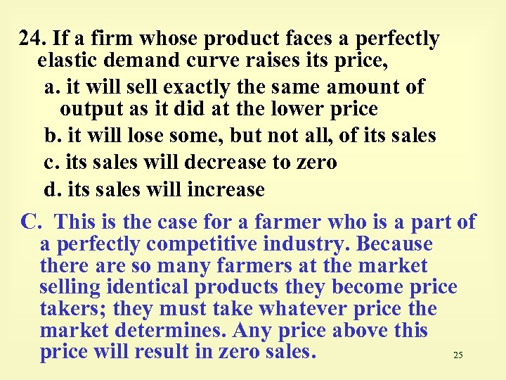 24. If a firm whose product faces a perfectly elastic demand curve raises its