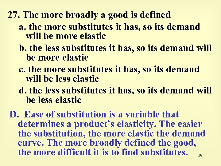27. The more broadly a good is defined a. the more substitutes it has,