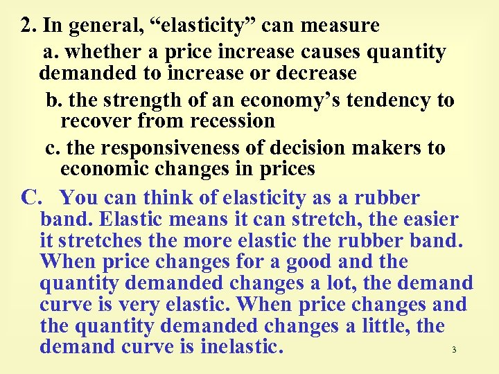 "2. In general, ""elasticity"" can measure a. whether a price increase causes quantity demanded"