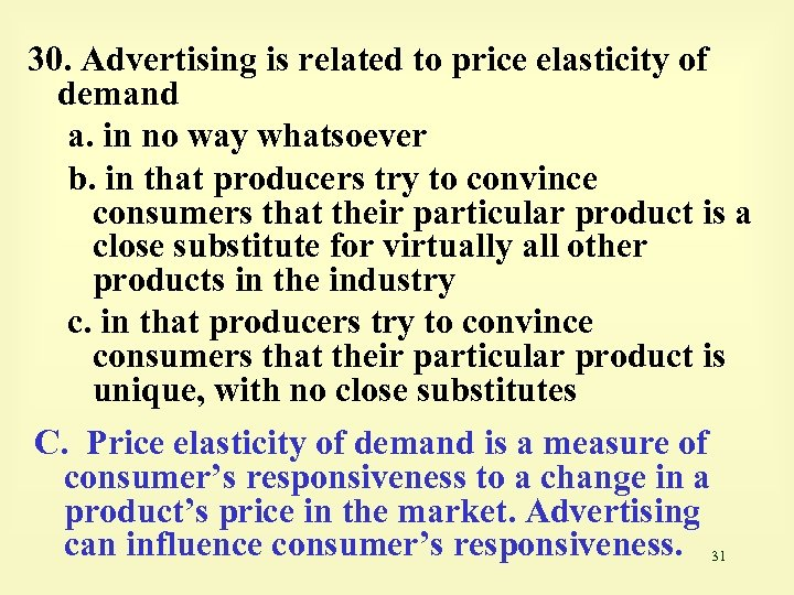 30. Advertising is related to price elasticity of demand a. in no way whatsoever