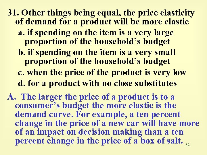 31. Other things being equal, the price elasticity of demand for a product will