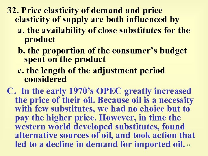 32. Price elasticity of demand price elasticity of supply are both influenced by a.