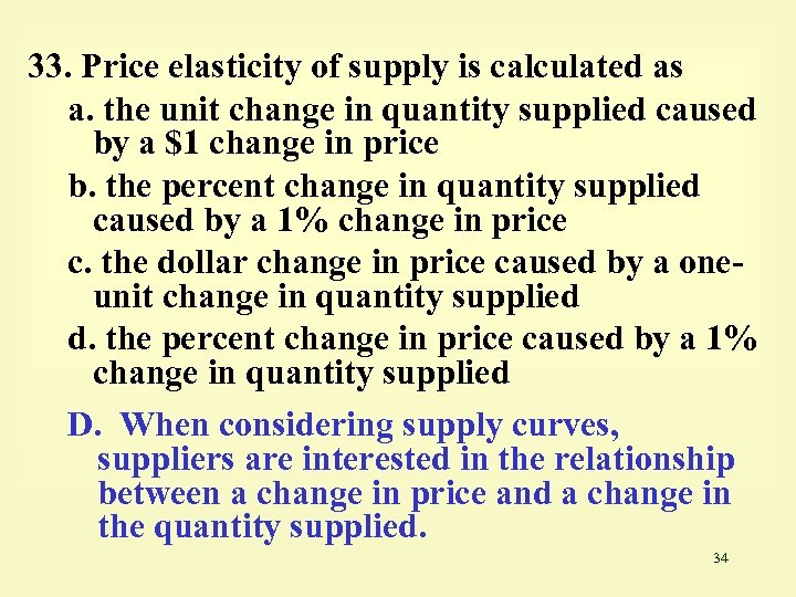 33. Price elasticity of supply is calculated as a. the unit change in quantity