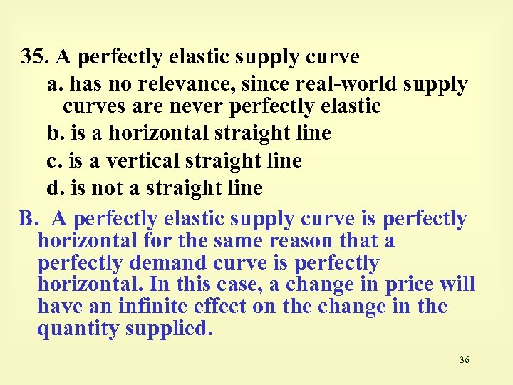 35. A perfectly elastic supply curve a. has no relevance, since real-world supply curves