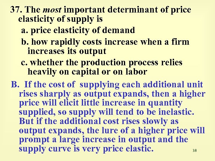 37. The most important determinant of price elasticity of supply is a. price elasticity