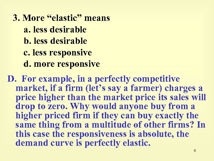 "3. More ""elastic"" means a. less desirable b. less desirable c. less responsive d."