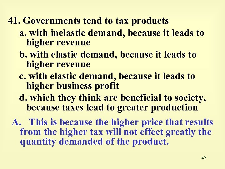 41. Governments tend to tax products a. with inelastic demand, because it leads to