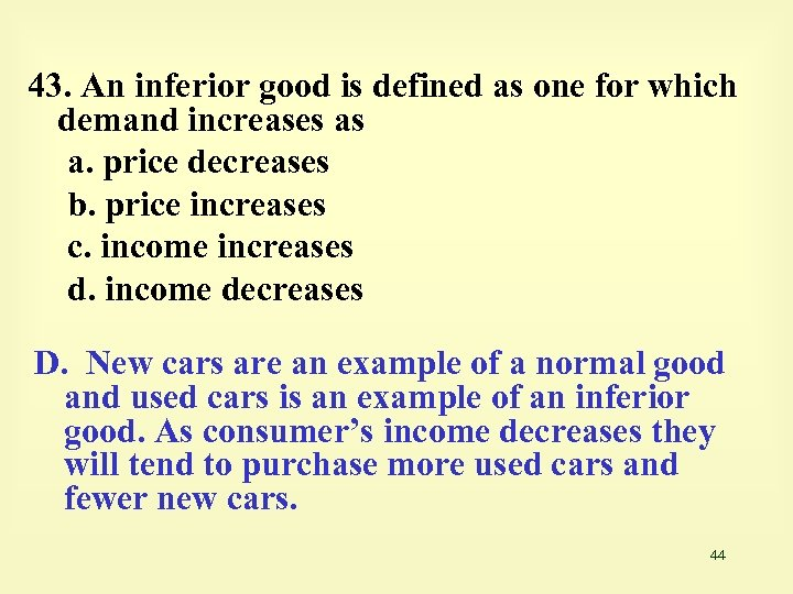 43. An inferior good is defined as one for which demand increases as a.