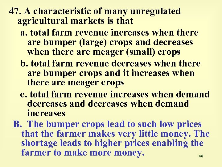 47. A characteristic of many unregulated agricultural markets is that a. total farm revenue