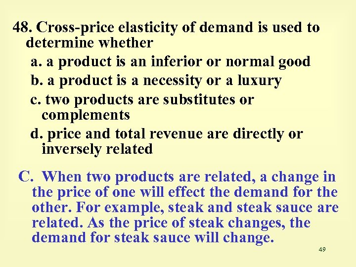 48. Cross-price elasticity of demand is used to determine whether a. a product is