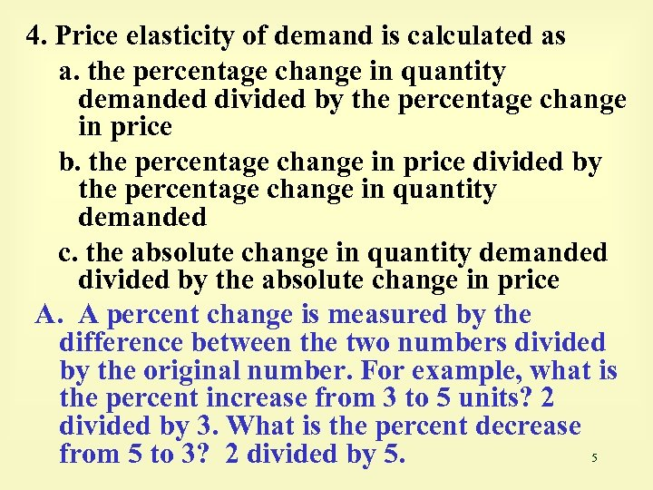 4. Price elasticity of demand is calculated as a. the percentage change in quantity