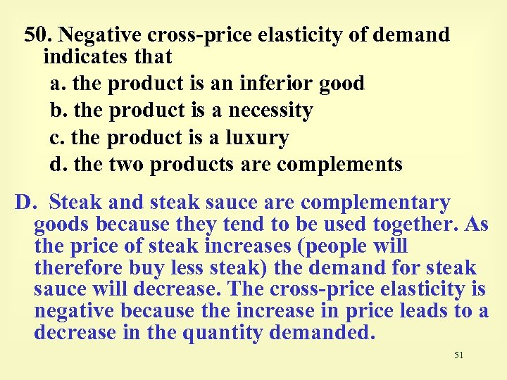 50. Negative cross-price elasticity of demand indicates that a. the product is an inferior