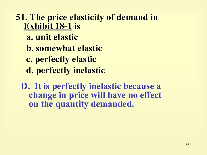 51. The price elasticity of demand in Exhibit 18 -1 is a. unit elastic