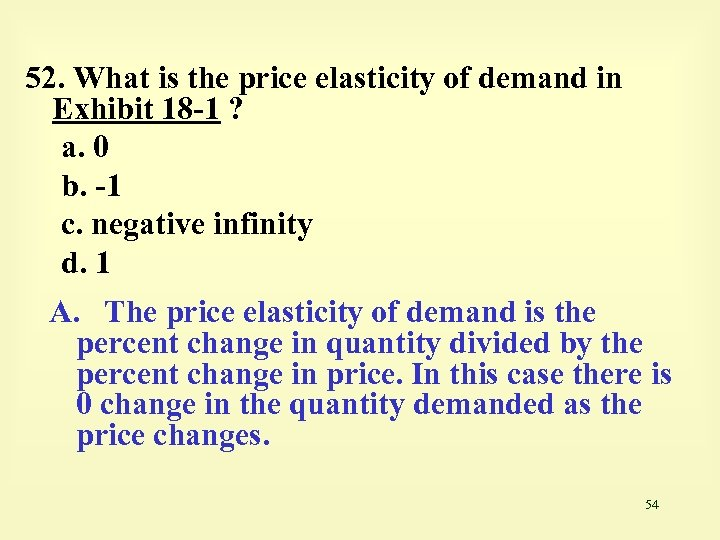 52. What is the price elasticity of demand in Exhibit 18 -1 ? a.
