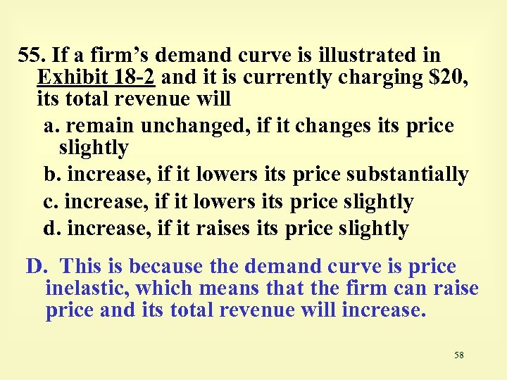 55. If a firm's demand curve is illustrated in Exhibit 18 -2 and it