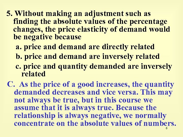 5. Without making an adjustment such as finding the absolute values of the percentage