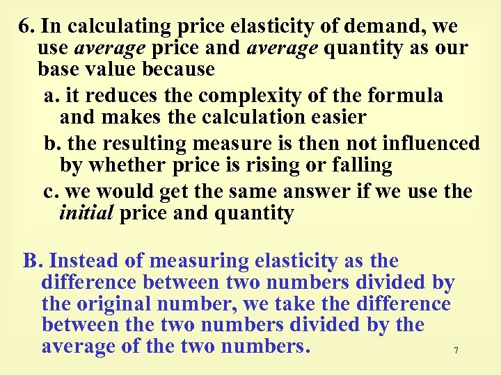 6. In calculating price elasticity of demand, we use average price and average quantity