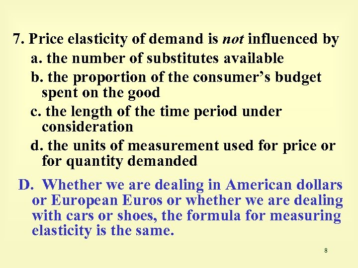 7. Price elasticity of demand is not influenced by a. the number of substitutes