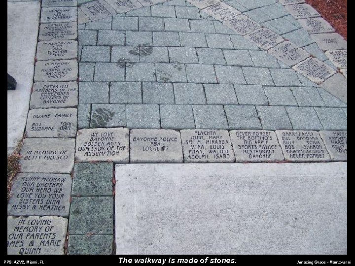PPS: AZV 2, Miami, Fl. The walkway is made of stones. Amazing Grace -