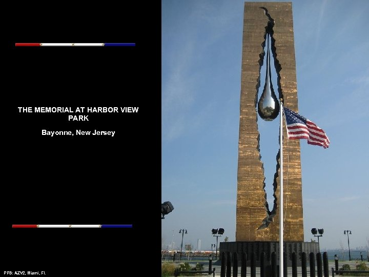 THE MEMORIAL AT HARBOR VIEW PARK Bayonne, New Jersey PPS: AZV 2, Miami, Fl.
