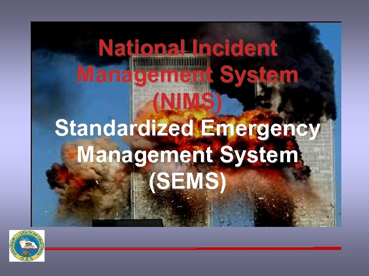 National Incident Management System (NIMS) Standardized Emergency Management System (SEMS)