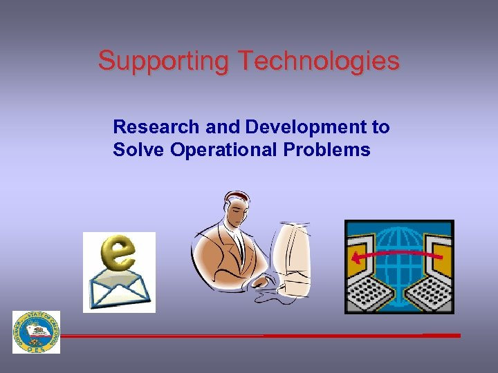 Supporting Technologies Research and Development to Solve Operational Problems