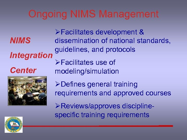 Ongoing NIMS Management NIMS Integration Center ØFacilitates development & dissemination of national standards, guidelines,