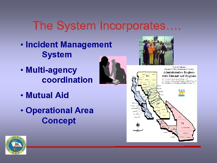 The System Incorporates…. • Incident Management System • Multi-agency coordination • Mutual Aid •