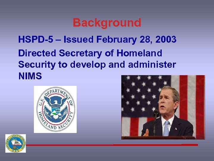 Background HSPD-5 – Issued February 28, 2003 Directed Secretary of Homeland Security to develop