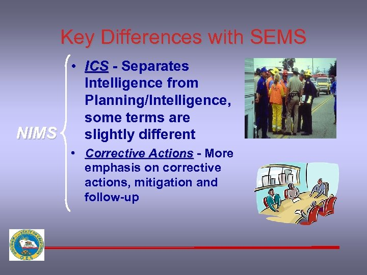 Key Differences with SEMS • ICS - Separates Intelligence from Planning/Intelligence, some terms are