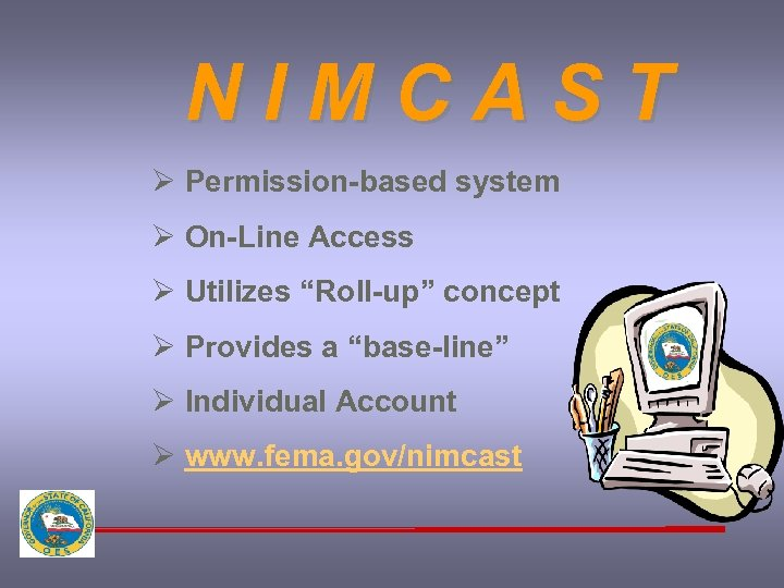 "NIMCAST Ø Permission-based system Ø On-Line Access Ø Utilizes ""Roll-up"" concept Ø Provides a"