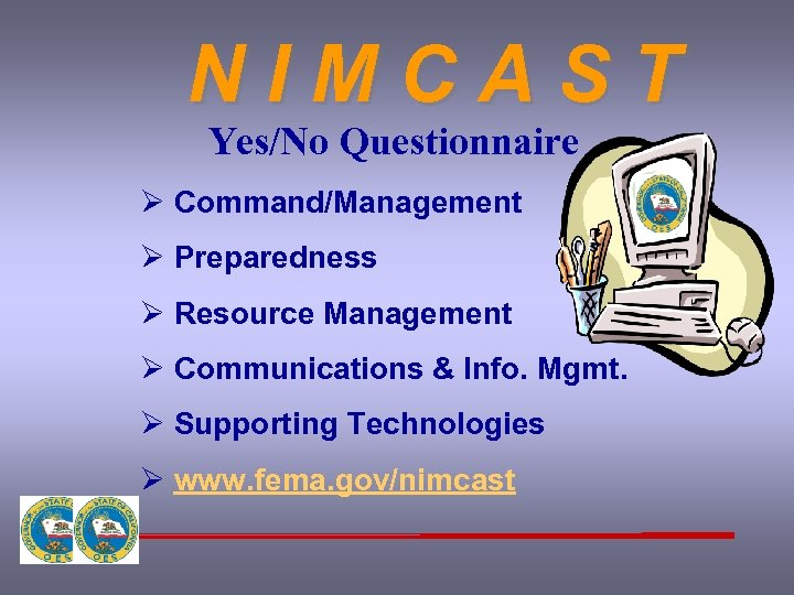 NIMCAST Yes/No Questionnaire Ø Command/Management Ø Preparedness Ø Resource Management Ø Communications & Info.