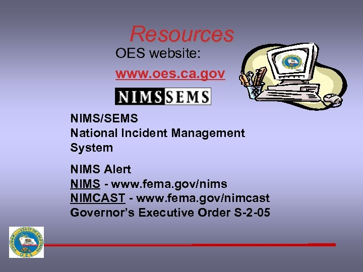 Resources OES website: www. oes. ca. gov NIMS/SEMS National Incident Management System NIMS Alert