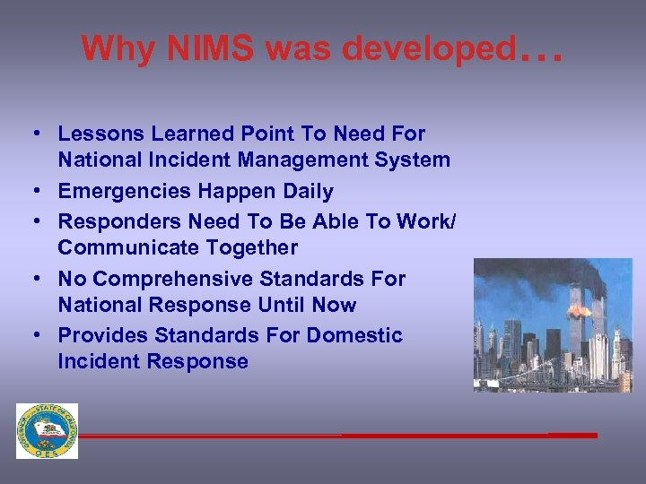 Why NIMS was developed… • Lessons Learned Point To Need For National Incident Management