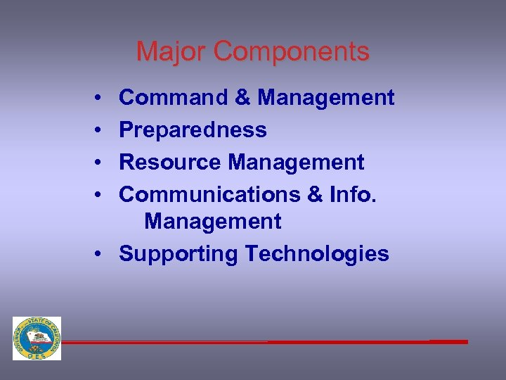 Major Components • • Command & Management Preparedness Resource Management Communications & Info. Management
