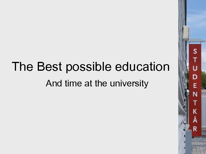 The Best possible education And time at the university