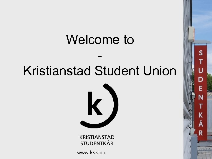 Welcome to Kristianstad Student Union www. ksk. nu