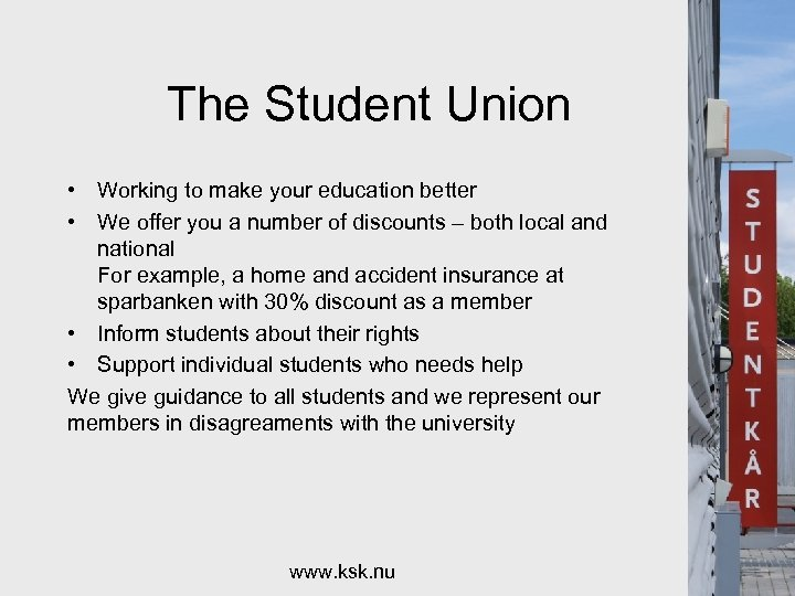 The Student Union • Working to make your education better • We offer you