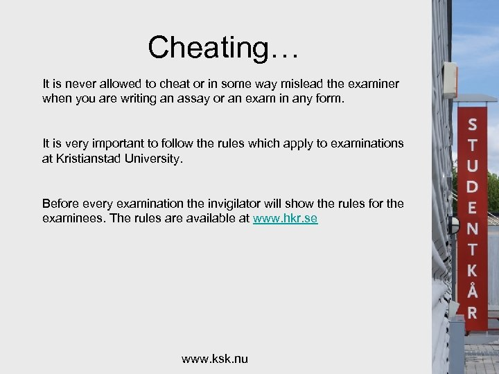 Cheating… It is never allowed to cheat or in some way mislead the examiner