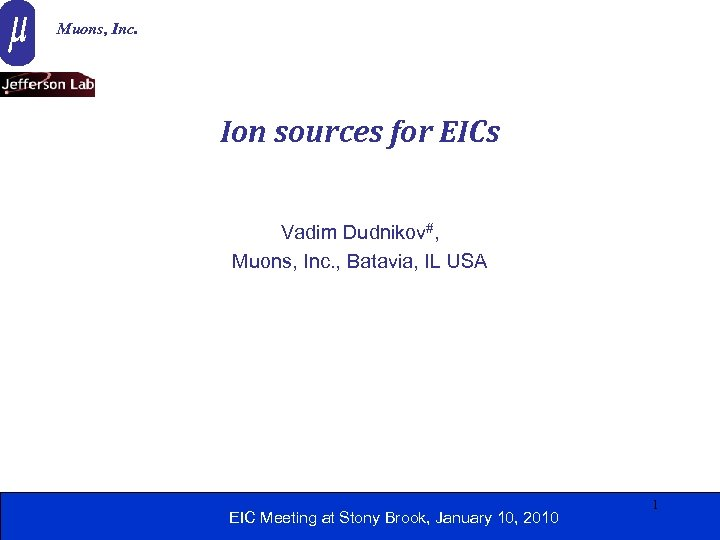 Muons, Inc. Ion sources for EICs Vadim Dudnikov#, Muons, Inc. , Batavia, IL USA