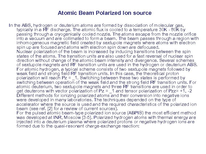 Atomic Beam Polarized Ion source In the ABS, hydrogen or deuterium atoms are formed
