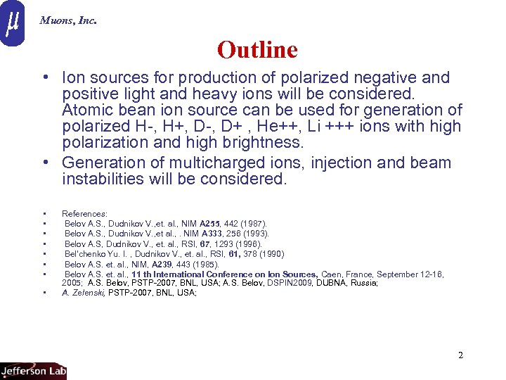 Muons, Inc. Outline • Ion sources for production of polarized negative and positive light