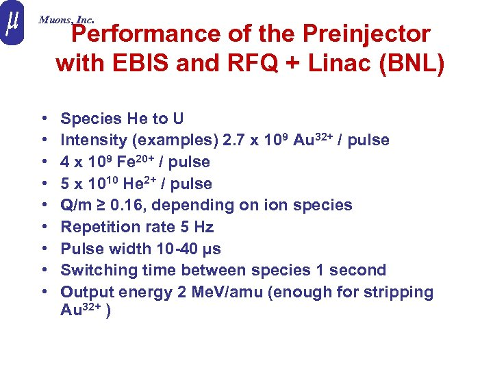 Muons, Inc. Performance of the Preinjector with EBIS and RFQ + Linac (BNL) •