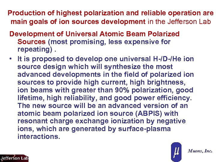 Production of highest polarization and reliable operation are main goals of ion sources development