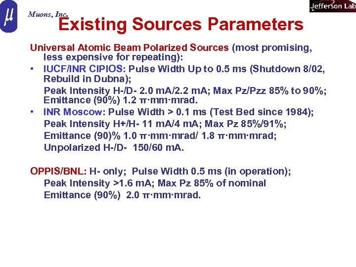 Muons, Inc. Existing Sources Parameters Universal Atomic Beam Polarized Sources (most promising, less expensive
