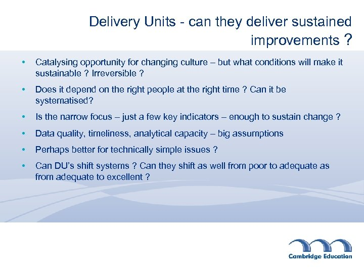 Delivery Units - can they deliver sustained improvements ? • Catalysing opportunity for changing