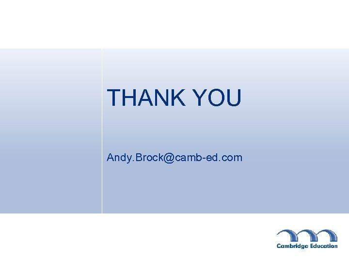 THANK YOU Andy. Brock@camb-ed. com
