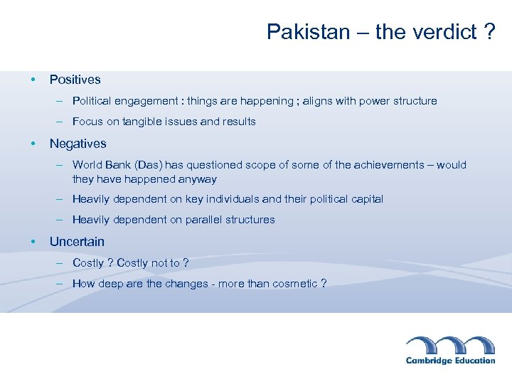 Pakistan – the verdict ? • Positives – Political engagement : things are happening