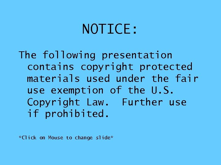 NOTICE: The following presentation contains copyright protected materials used under the fair use exemption