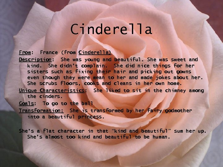 Cinderella From: France (from Cinderella) Description: She was young and beautiful. She was sweet